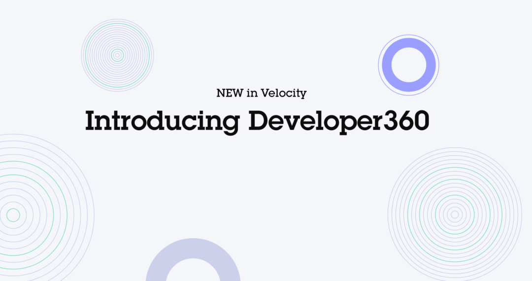 New in Velocity: Introducing Developer360